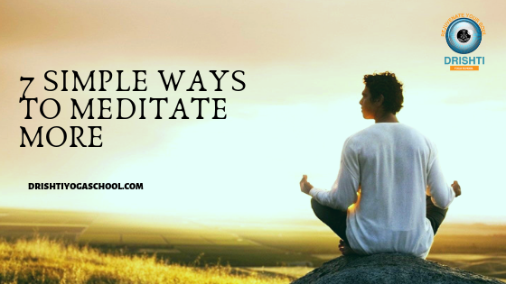 7 Simple Ways to Meditate More